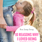 10 Reasons Why I Loved Being Pregnant
