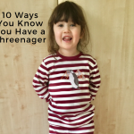 10 Ways You Know You Have a Threenager!