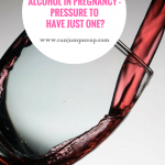 Alcohol in Pregnancy – Pressure to have just One?