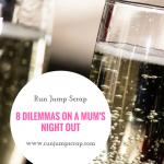 8 Dilemmas on a Mum's Night Out