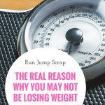 The Real Reason Why You May Not be Losing Weight