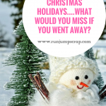 Christmas Holidays….what would you miss if you went away?
