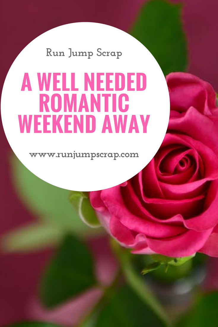 A Well Needed Romantic Weekend Away