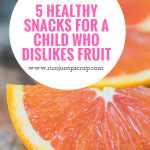 5 Healthy Snacks for a Child Who Dislikes Fruit