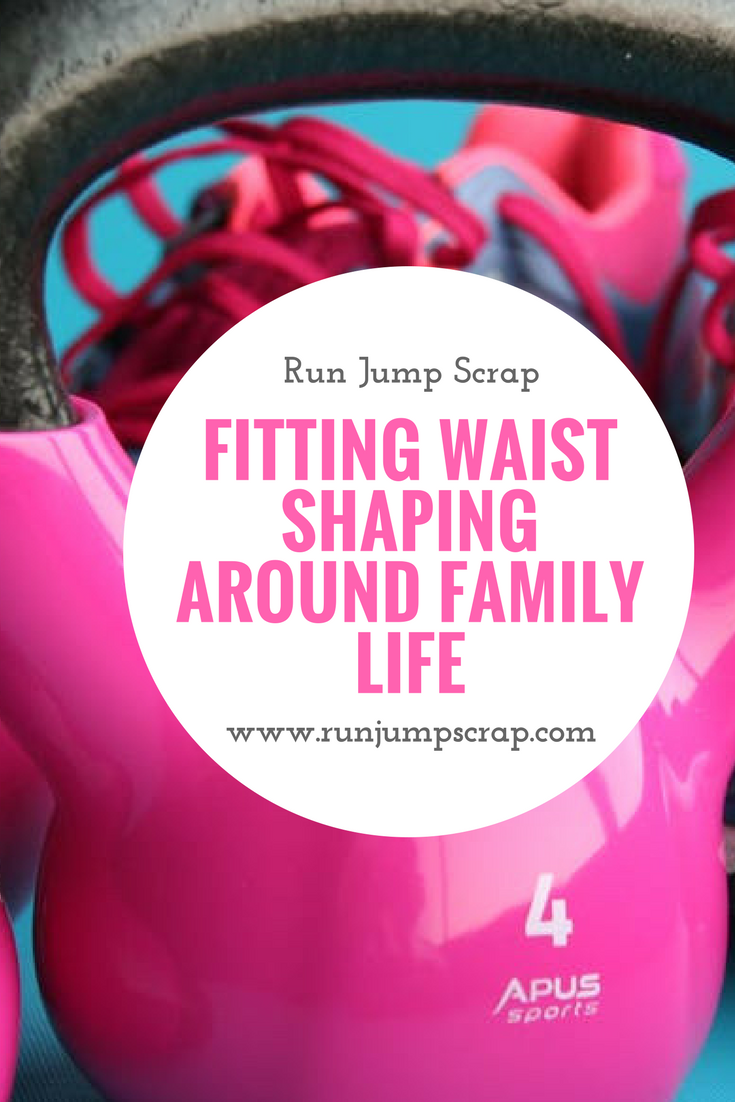 Fitting Waist Shaping around Family Life