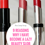 9 Reasons Why I Have Become a Lazy Beauty Slob