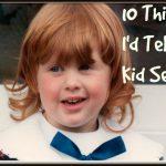 10 Warnings I'd Give my Kid Self