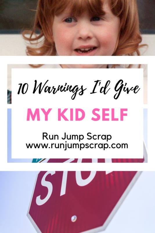 warnings I'd give my kid self