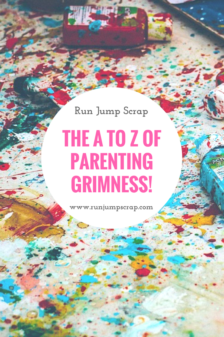 The A to Z of Parenting Grimness!