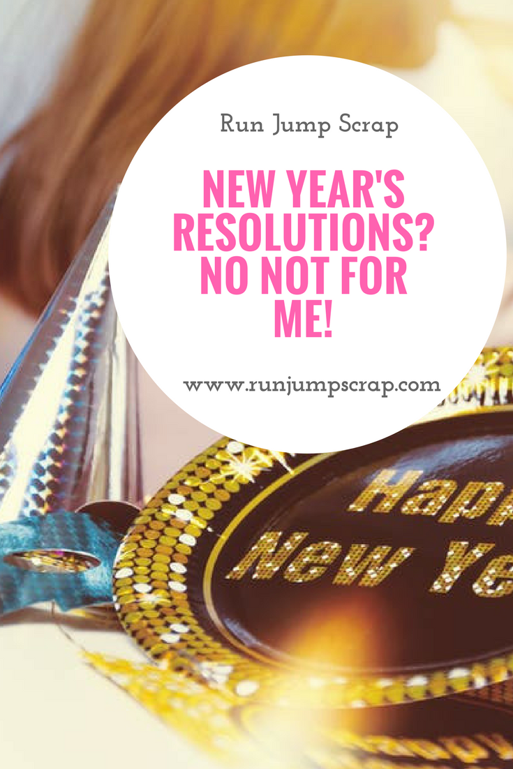 New Year's Resolutions? No not for me!