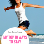 My Top 10 Ways to Stay Healthy