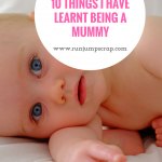 10 Things I have Learnt Being a Mummy