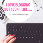 I love Blogging but I don't like…..