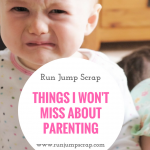 Things I WON'T Miss About Parenting