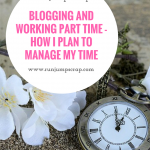 Blogging and Working Part Time – How I Plan to Manage My Time