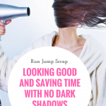 Looking Good and Saving Time with No Dark Shadows