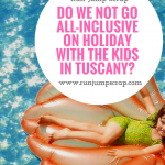 Do We NOT Go All-Inclusive on Holiday with the Kids in Tuscany?