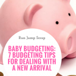 Baby Budgeting: 7 Budgeting Tips for Dealing with a New Arrival