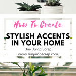 How to Create Stylish Accents in Your Home