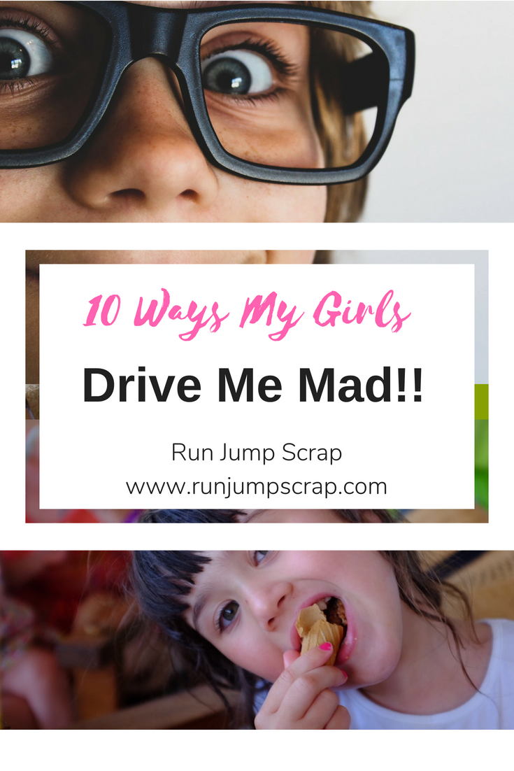 10 ways my girls drive me mad