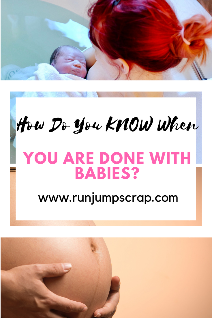 how do you know when you are done with babies?